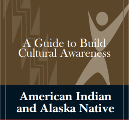 A Guide to Build Cultural Awareness: American Indian and Alaska Native